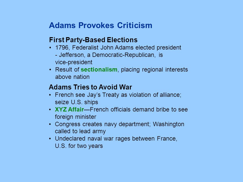 First Party-Based Elections 1796, Federalist John Adams elected president - Jefferson, a Democratic-Republican, is vice-president Result of sectionali