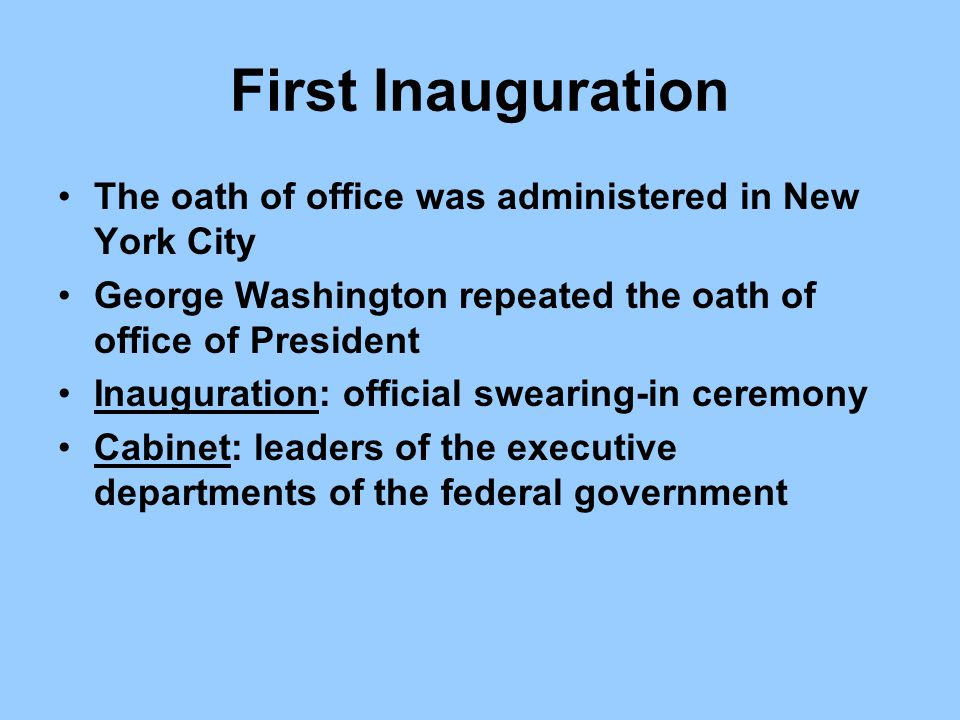 First Inauguration The oath of office was administered in New York City George Washington repeated the oath of office of President Inauguration: offic