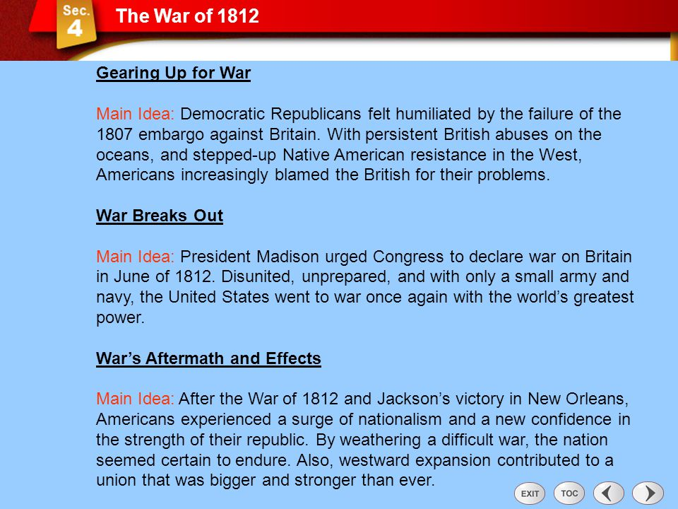 The War of 1812 Sec 4: The War of 1812 Gearing Up for War Main Idea: Democratic Republicans felt humiliated by the failure of the 1807 embargo against