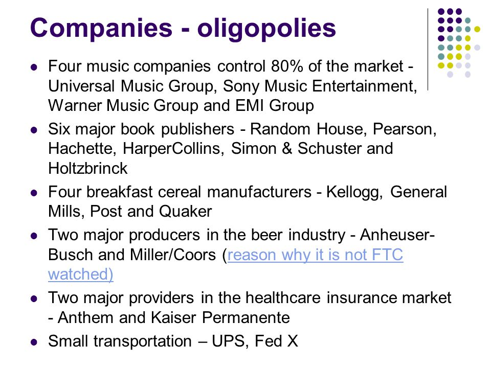 Companies - oligopolies Four music companies control 80% of the market - Universal Music Group, Sony Music Entertainment, Warner Music Group and EMI G