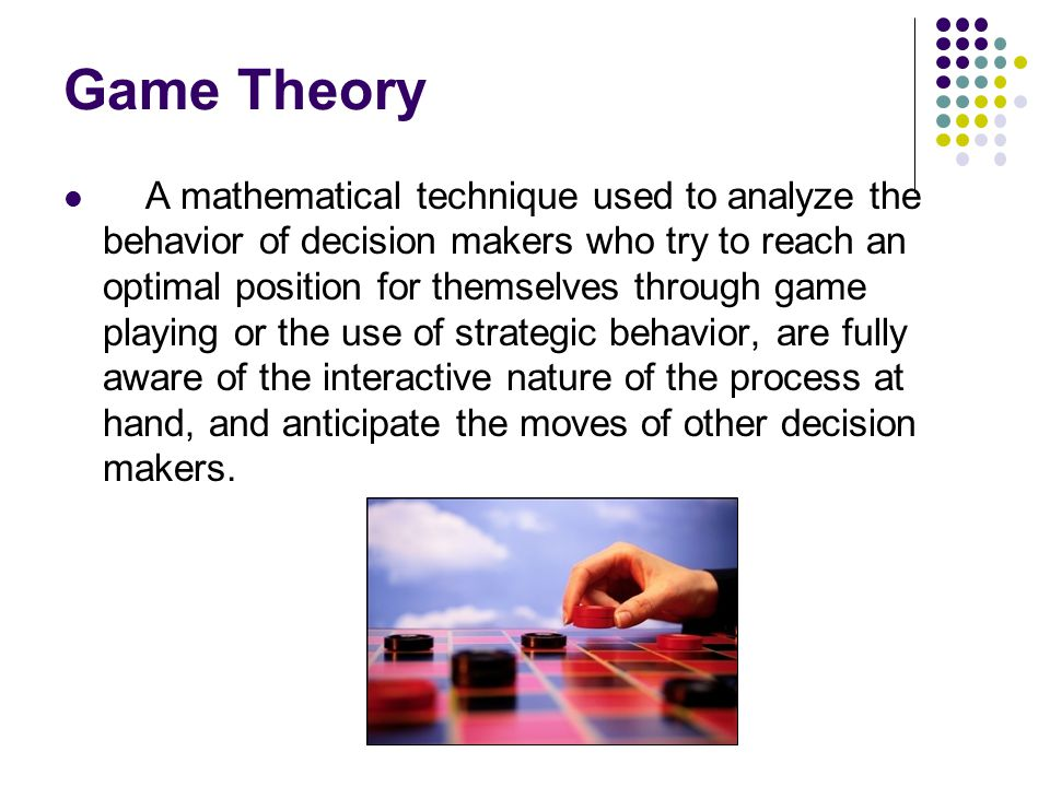 Game Theory A mathematical technique used to analyze the behavior of decision makers who try to reach an optimal position for themselves through game