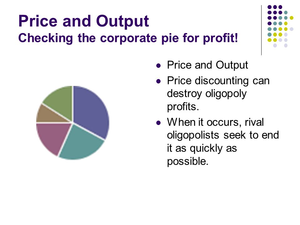 Price and Output Checking the corporate pie for profit! Price and Output Price discounting can destroy oligopoly profits. When it occurs, rival oligop