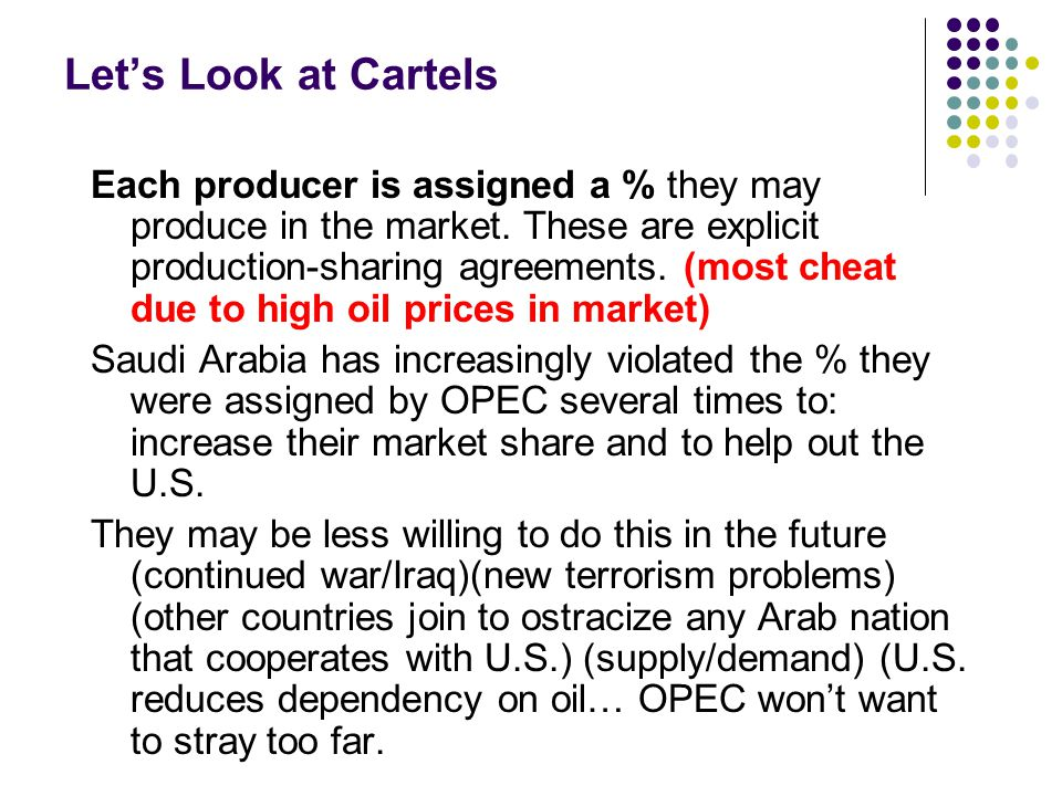 Let's Look at Cartels Each producer is assigned a % they may produce in the market. These are explicit production-sharing agreements. (most cheat due