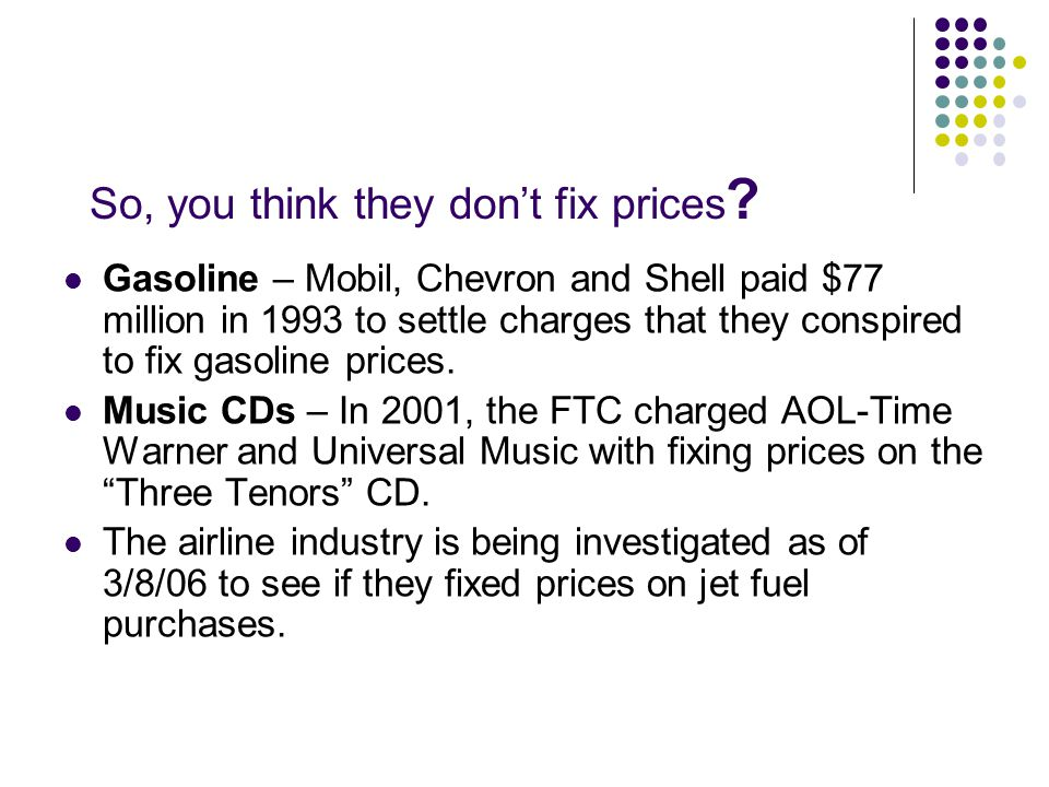 So, you think they don't fix prices ? Gasoline – Mobil, Chevron and Shell paid $77 million in 1993 to settle charges that they conspired to fix gasoli