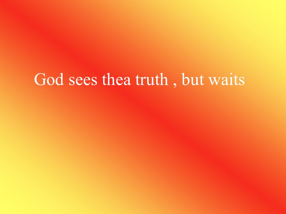 God sees the truth, But waits-1 & 11 Brief introduction to the story This story brings out the idea that God is just and we should have faith in Him.