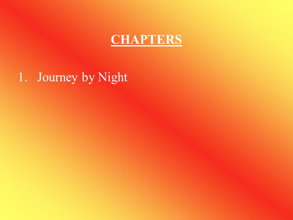 CHAPTERS 1.Journey by Night