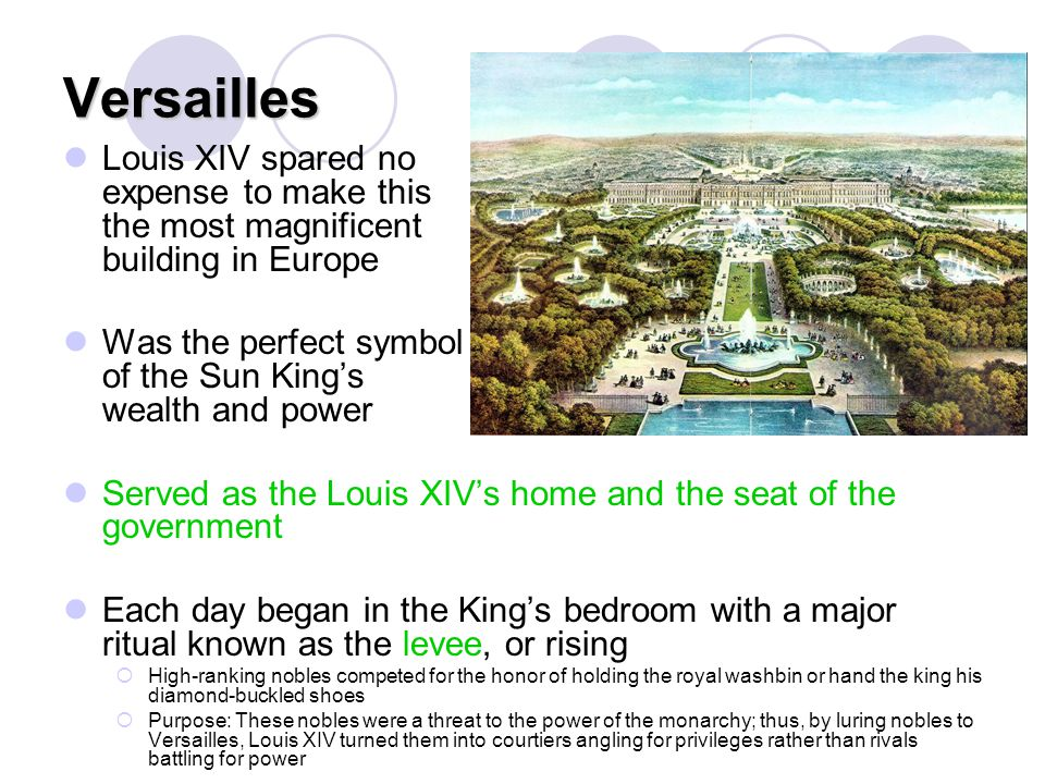 Versailles Louis XIV spared no expense to make this the most magnificent building in Europe Was the perfect symbol of the Sun King's wealth and power