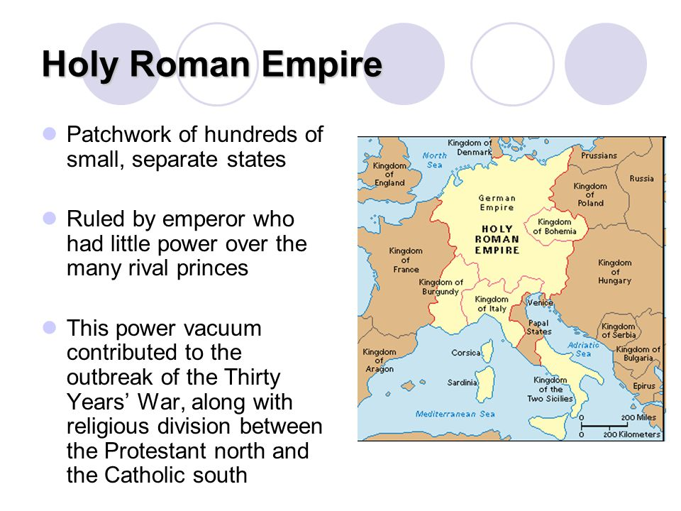 Holy Roman Empire Patchwork of hundreds of small, separate states Ruled by emperor who had little power over the many rival princes This power vacuum