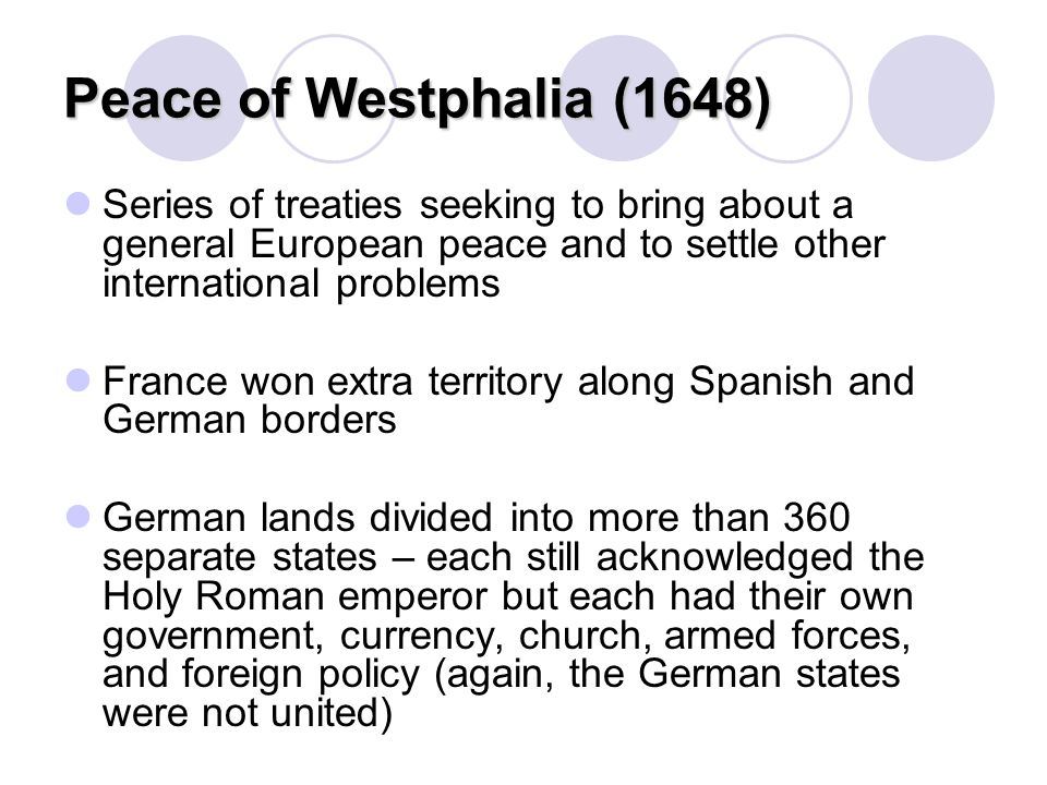 Peace of Westphalia (1648) Series of treaties seeking to bring about a general European peace and to settle other international problems France won ex