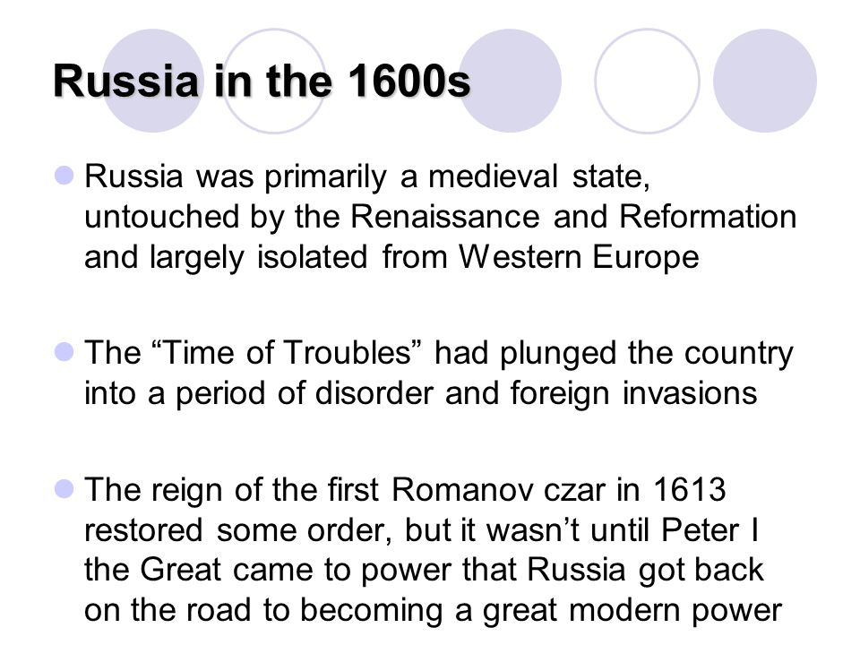 """Russia in the 1600s Russia was primarily a medieval state, untouched by the Renaissance and Reformation and largely isolated from Western Europe The """""""