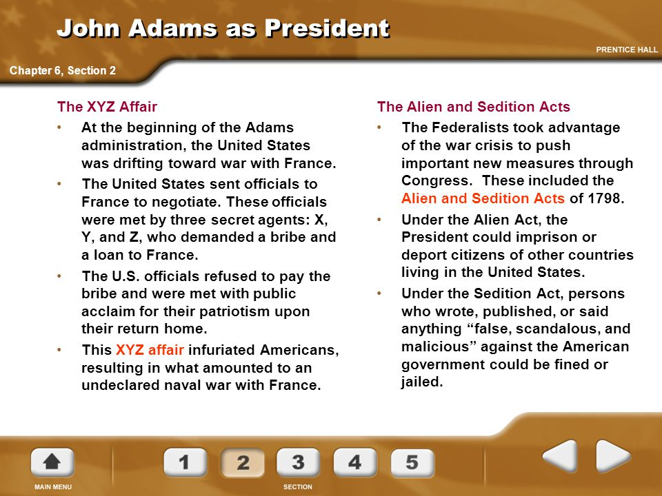 John Adams as President The XYZ Affair At the beginning of the Adams administration, the United States was drifting toward war with France. The United