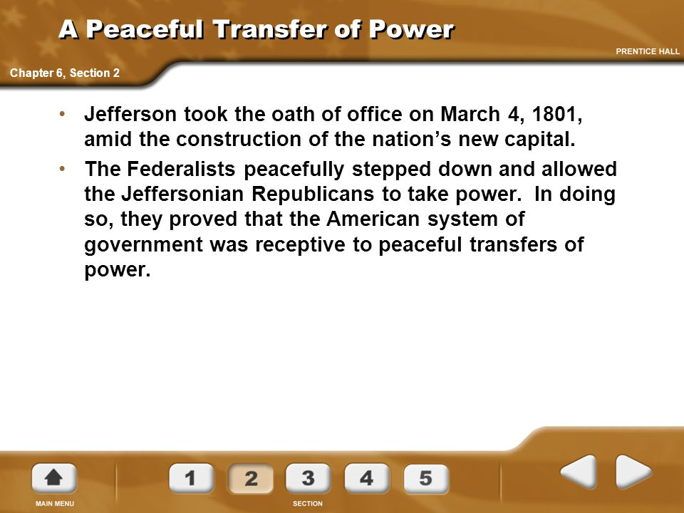 A Peaceful Transfer of Power Jefferson took the oath of office on March 4, 1801, amid the construction of the nation's new capital. The Federalists pe