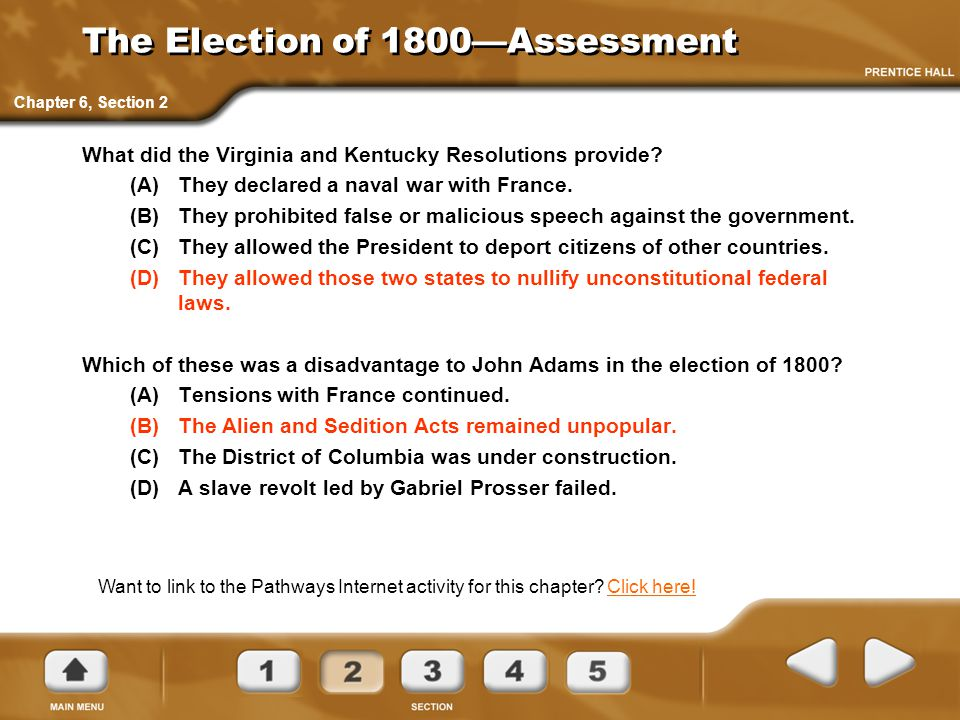 The Election of 1800—Assessment What did the Virginia and Kentucky Resolutions provide? (A)They declared a naval war with France. (B)They prohibited f