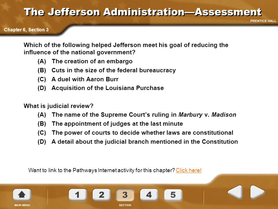 The Jefferson Administration—Assessment Which of the following helped Jefferson meet his goal of reducing the influence of the national government? (A