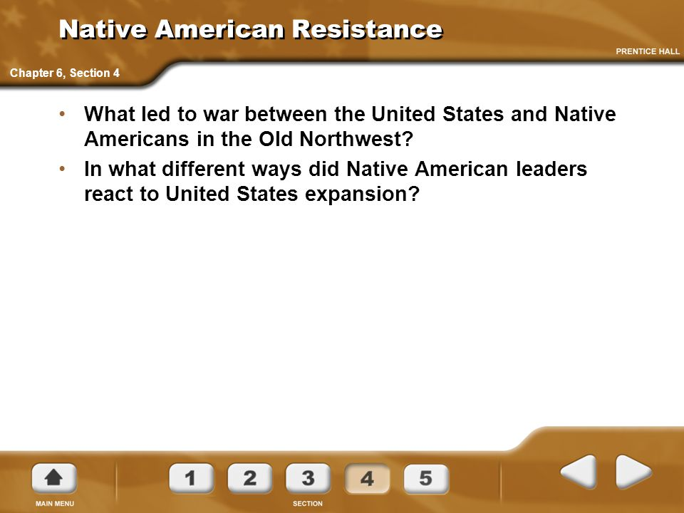 Native American Resistance What led to war between the United States and Native Americans in the Old Northwest? In what different ways did Native Amer