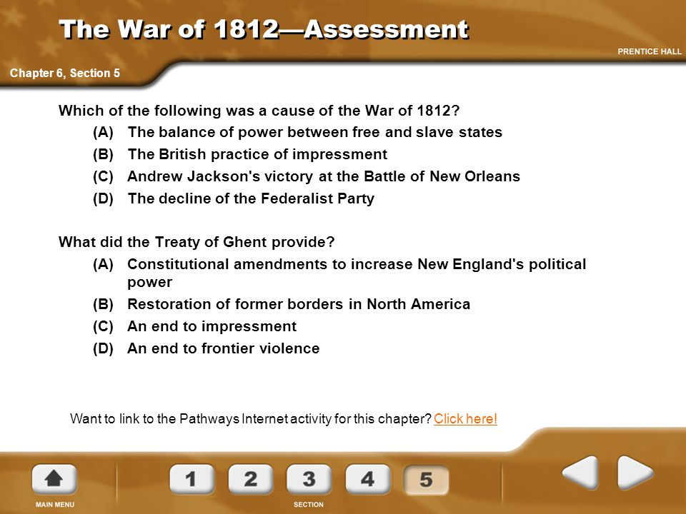 The War of 1812—Assessment Which of the following was a cause of the War of 1812? (A)The balance of power between free and slave states (B)The British