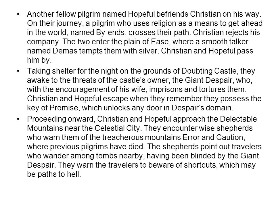 Another fellow pilgrim named Hopeful befriends Christian on his way. On their journey, a pilgrim who uses religion as a means to get ahead in the worl