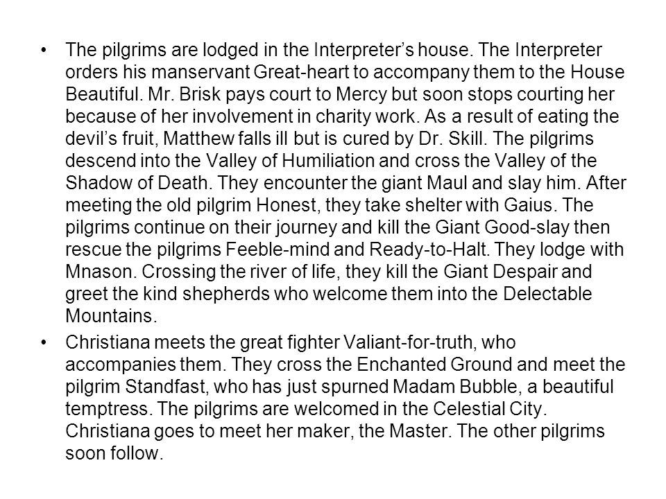 The pilgrims are lodged in the Interpreter's house. The Interpreter orders his manservant Great-heart to accompany them to the House Beautiful. Mr. Br
