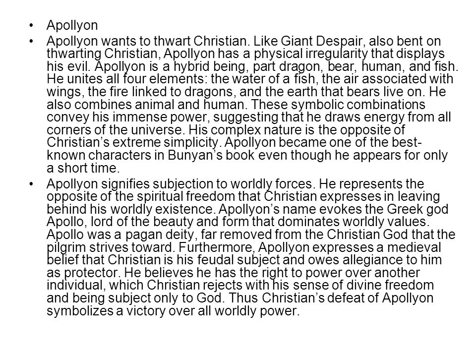 Apollyon Apollyon wants to thwart Christian. Like Giant Despair, also bent on thwarting Christian, Apollyon has a physical irregularity that displays