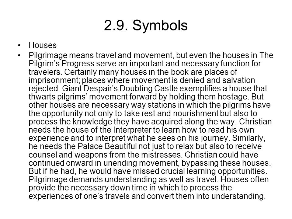 2.9. Symbols Houses Pilgrimage means travel and movement, but even the houses in The Pilgrim's Progress serve an important and necessary function for