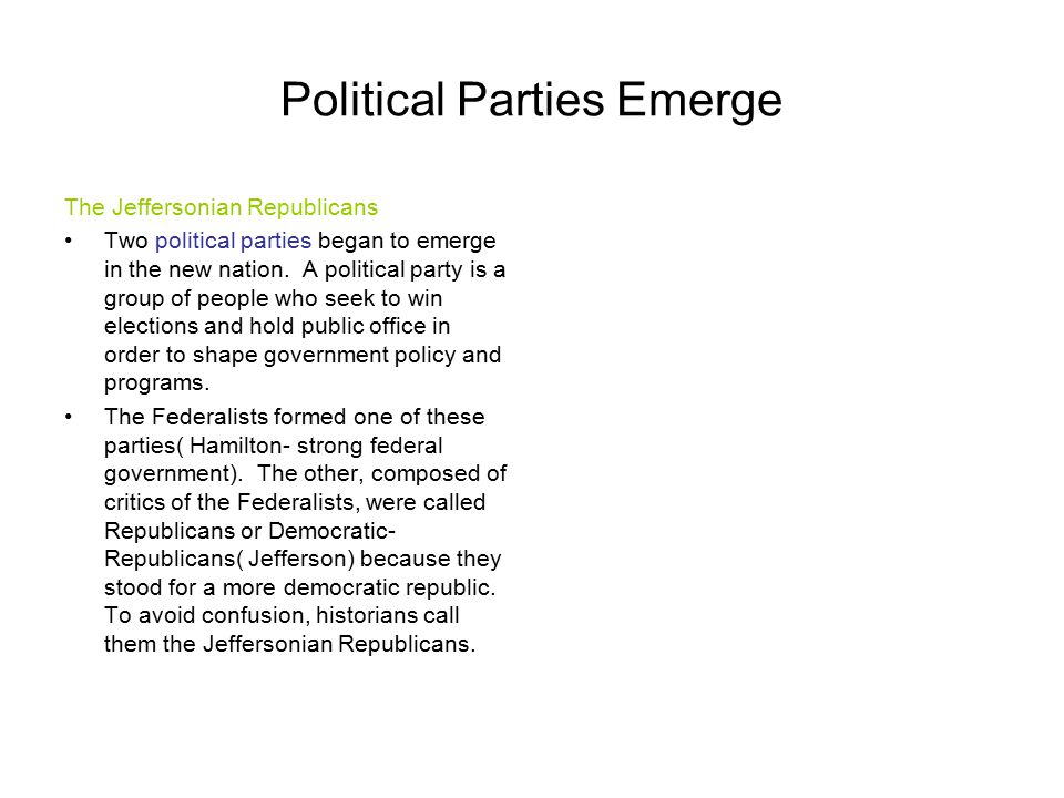 Political Parties Emerge The Jeffersonian Republicans Two political parties began to emerge in the new nation.