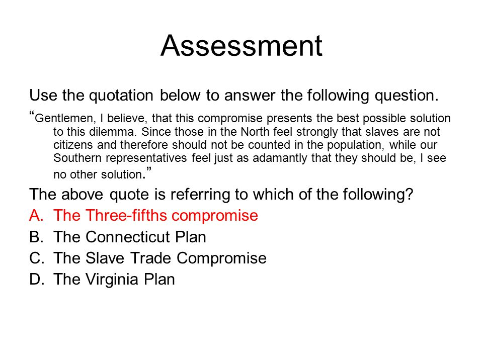"Assessment Use the quotation below to answer the following question. "" Gentlemen, I believe, that this compromise presents the best possible solution"