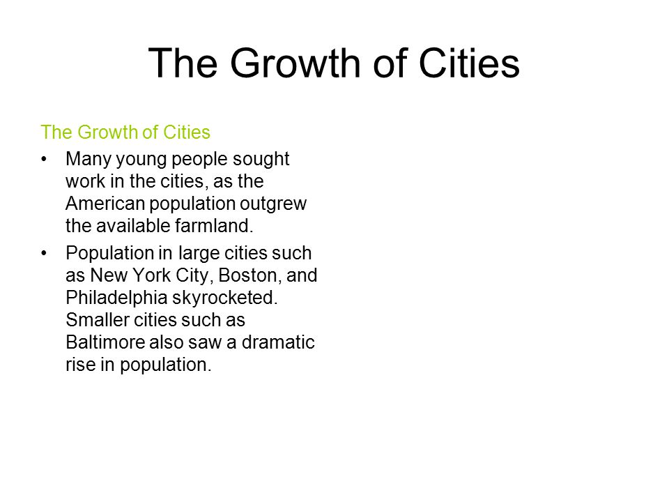 The Growth of Cities Many young people sought work in the cities, as the American population outgrew the available farmland. Population in large citie