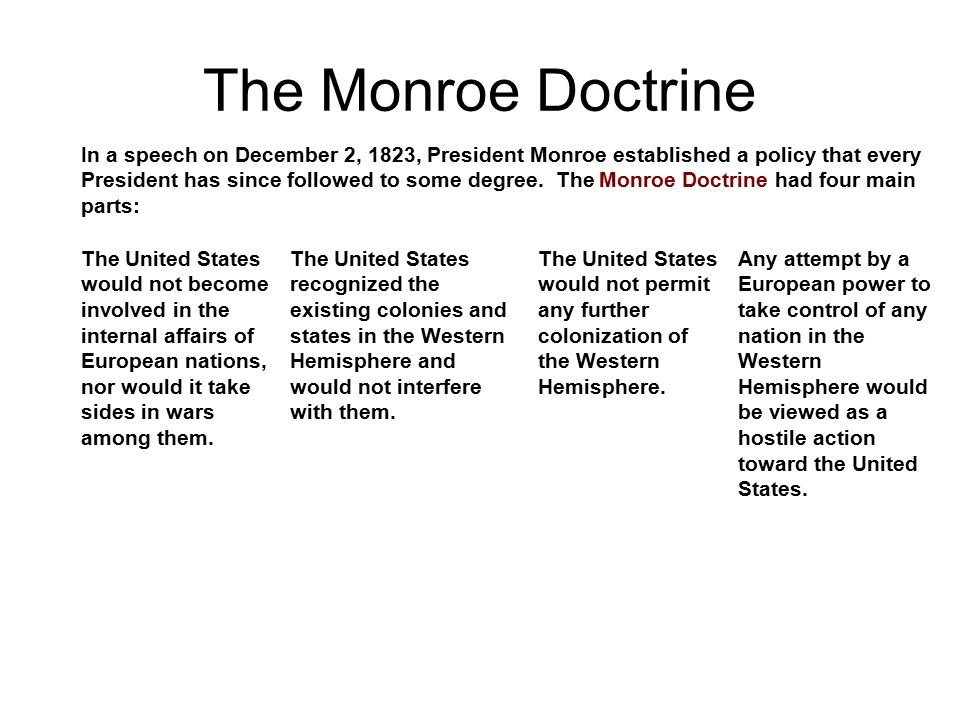 The Monroe Doctrine In a speech on December 2, 1823, President Monroe established a policy that every President has since followed to some degree. The
