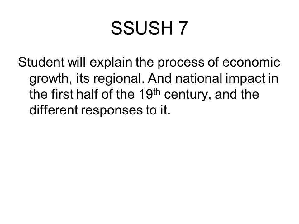 SSUSH 7 Student will explain the process of economic growth, its regional.