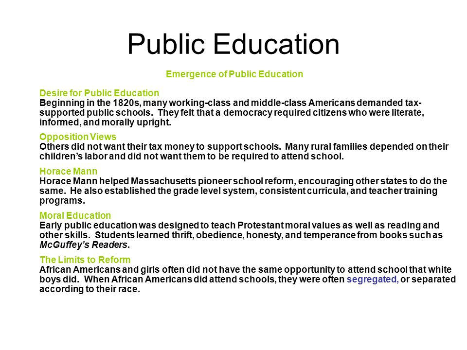 Public Education Desire for Public Education Beginning in the 1820s, many working-class and middle-class Americans demanded tax- supported public scho