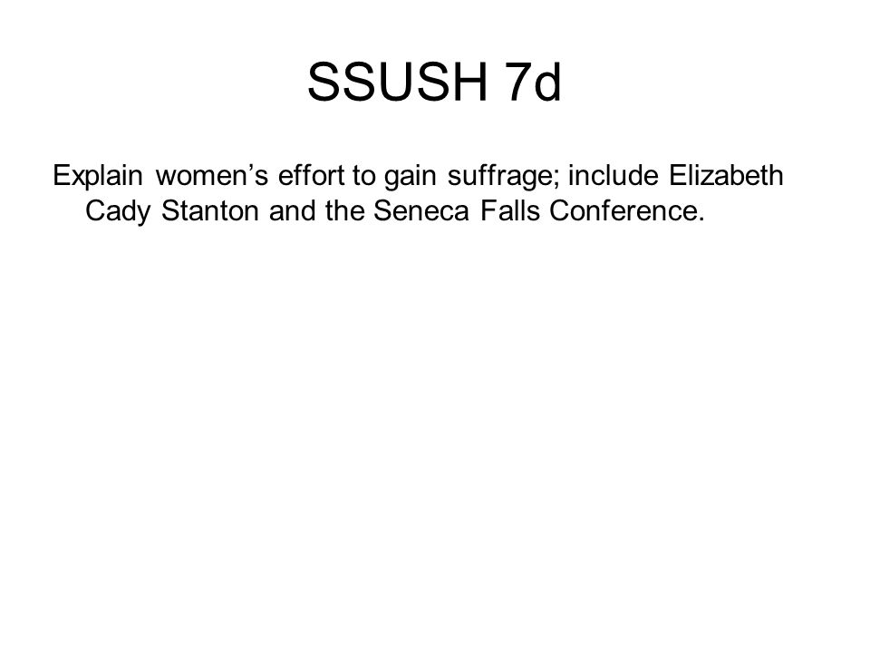 SSUSH 7d Explain women's effort to gain suffrage; include Elizabeth Cady Stanton and the Seneca Falls Conference.