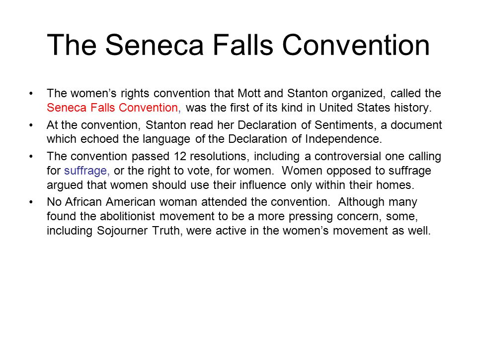 The Seneca Falls Convention The women's rights convention that Mott and Stanton organized, called the Seneca Falls Convention, was the first of its ki