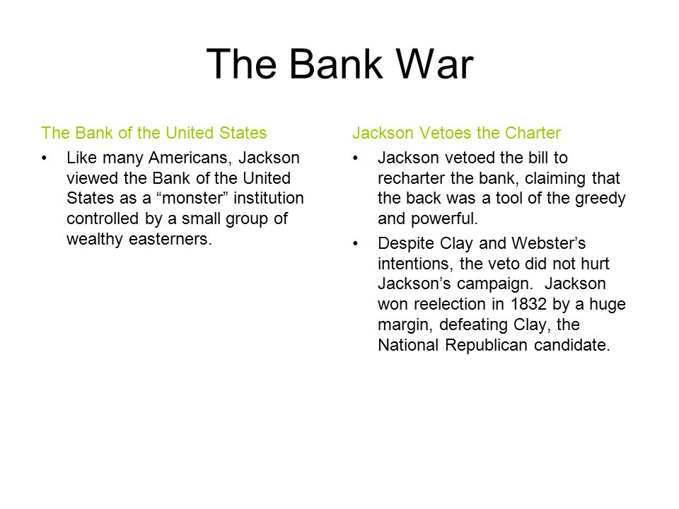 The Bank War The Bank of the United States Like many Americans, Jackson viewed the Bank of the United States as a monster institution controlled by a small group of wealthy easterners.