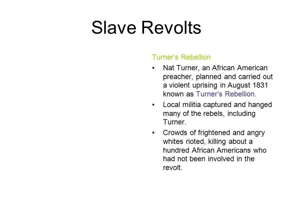 Slave Revolts Turner's Rebellion Nat Turner, an African American preacher, planned and carried out a violent uprising in August 1831 known as Turner's