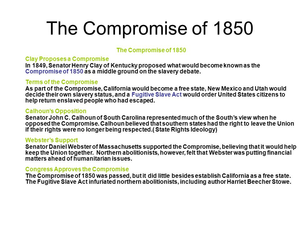 The Compromise of 1850 Clay Proposes a Compromise In 1849, Senator Henry Clay of Kentucky proposed what would become known as the Compromise of 1850 a