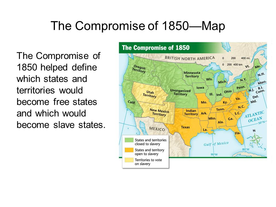The Compromise of 1850—Map The Compromise of 1850 helped define which states and territories would become free states and which would become slave sta