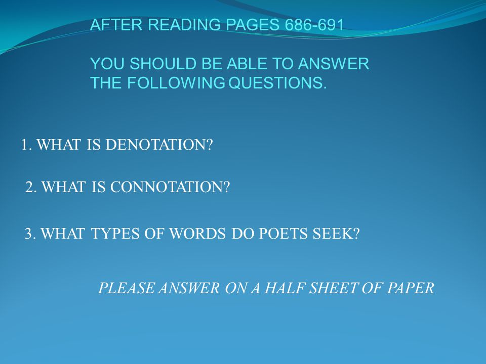 AFTER READING PAGES 686-691 YOU SHOULD BE ABLE TO ANSWER THE FOLLOWING QUESTIONS. 1. WHAT IS DENOTATION? 2. WHAT IS CONNOTATION? 3. WHAT TYPES OF WORD