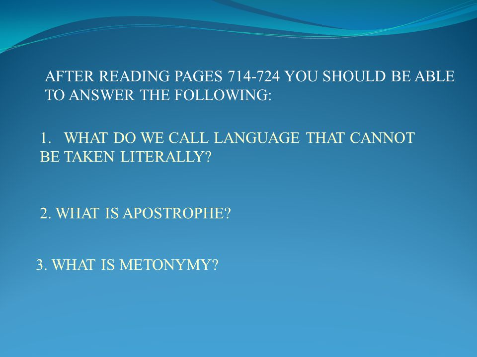 AFTER READING PAGES 714-724 YOU SHOULD BE ABLE TO ANSWER THE FOLLOWING: 1.WHAT DO WE CALL LANGUAGE THAT CANNOT BE TAKEN LITERALLY? 2. WHAT IS APOSTROP