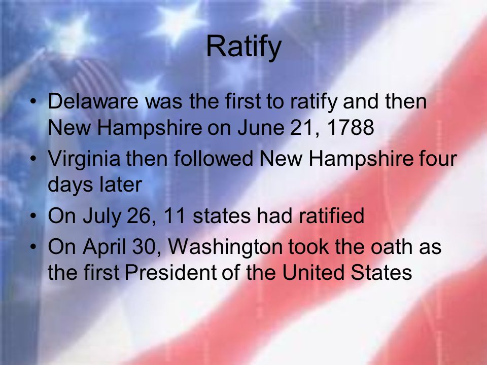 Ratify Delaware was the first to ratify and then New Hampshire on June 21, 1788 Virginia then followed New Hampshire four days later On July 26, 11 st