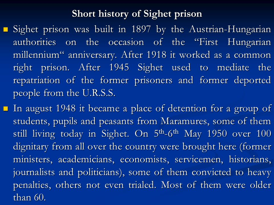 Short history of Sighet prison Sighet prison was built in 1897 by the Austrian-Hungarian authorities on the occasion of the First Hungarian millennium anniversary.