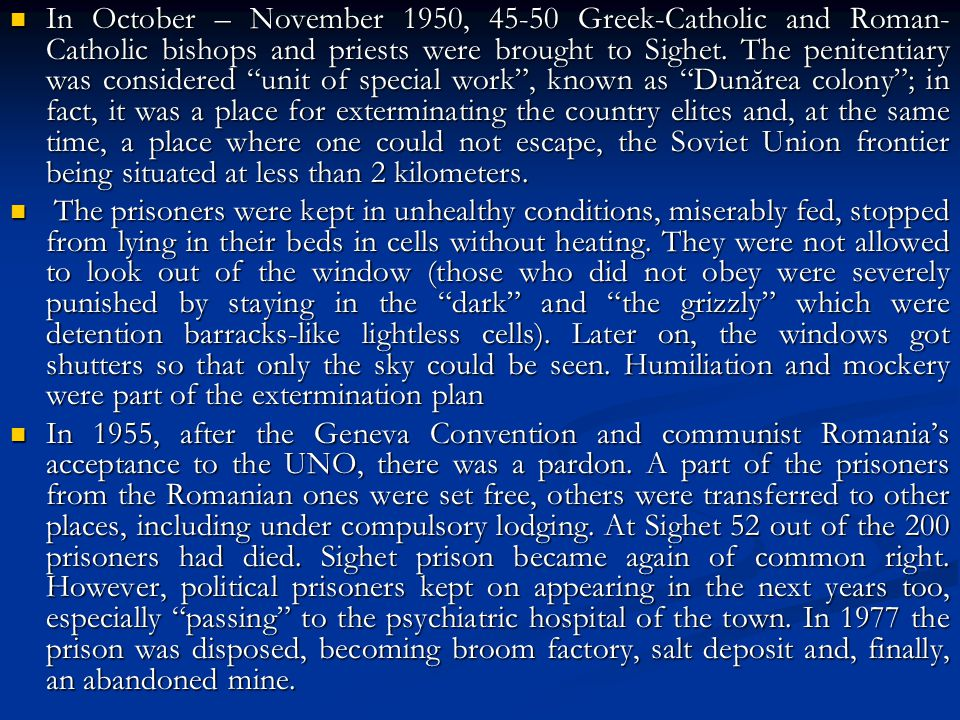 In October – November 1950, 45-50 Greek-Catholic and Roman- Catholic bishops and priests were brought to Sighet.