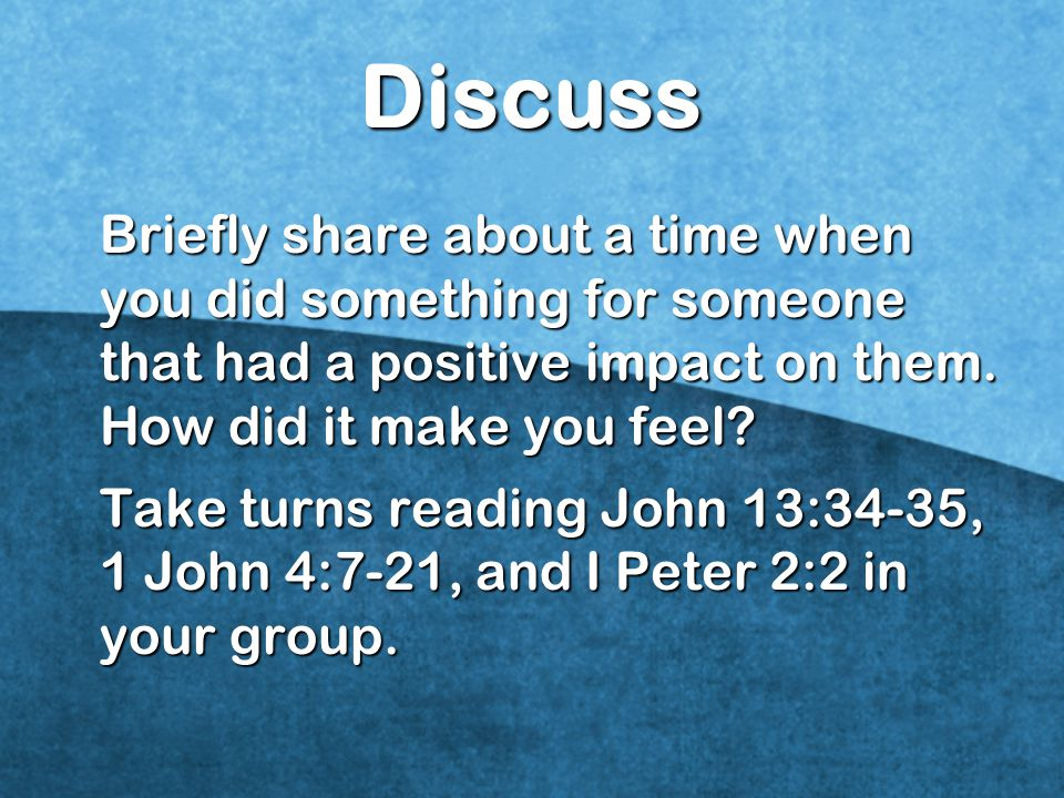 Discuss Briefly share about a time when you did something for someone that had a positive impact on them.