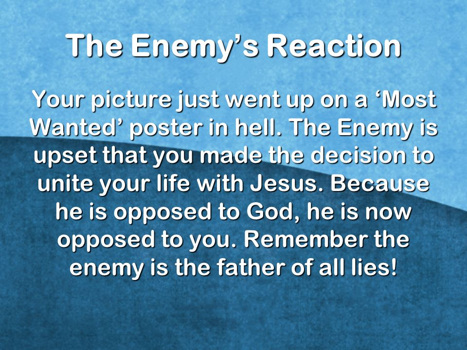 The Enemy ' s Reaction Your picture just went up on a 'Most Wanted' poster in hell.