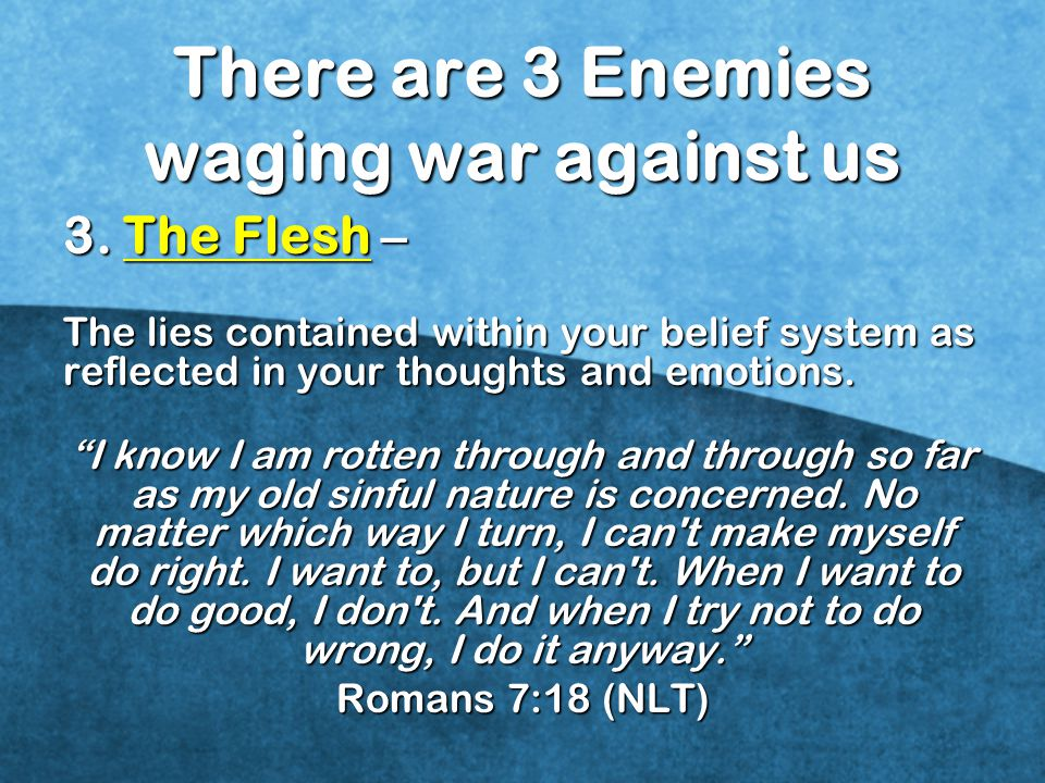 There are 3 Enemies waging war against us 3.