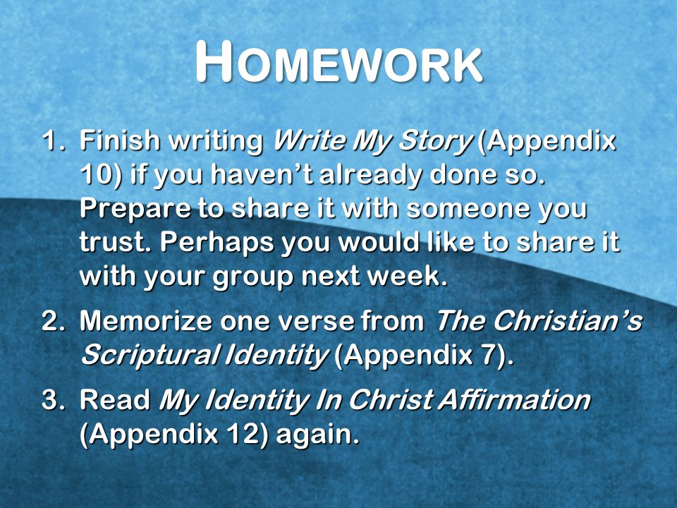 1.Finish writing Write My Story (Appendix 10) if you haven't already done so.