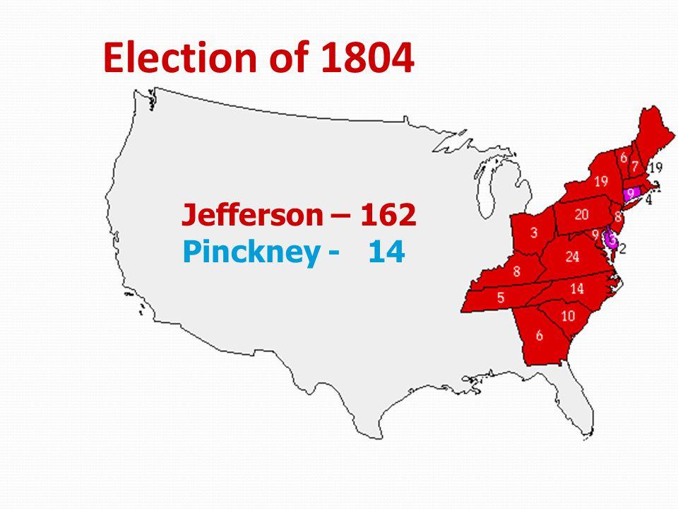 Election of 1804 Jefferson – 162 Pinckney - 14