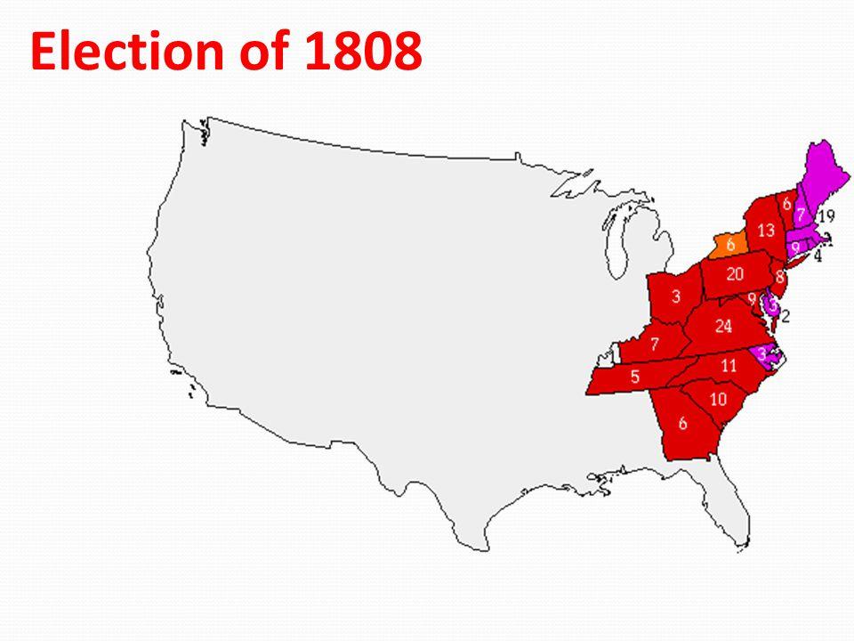 Election of 1808 Madison – 122 Pinckney – 47 Clinton - 6