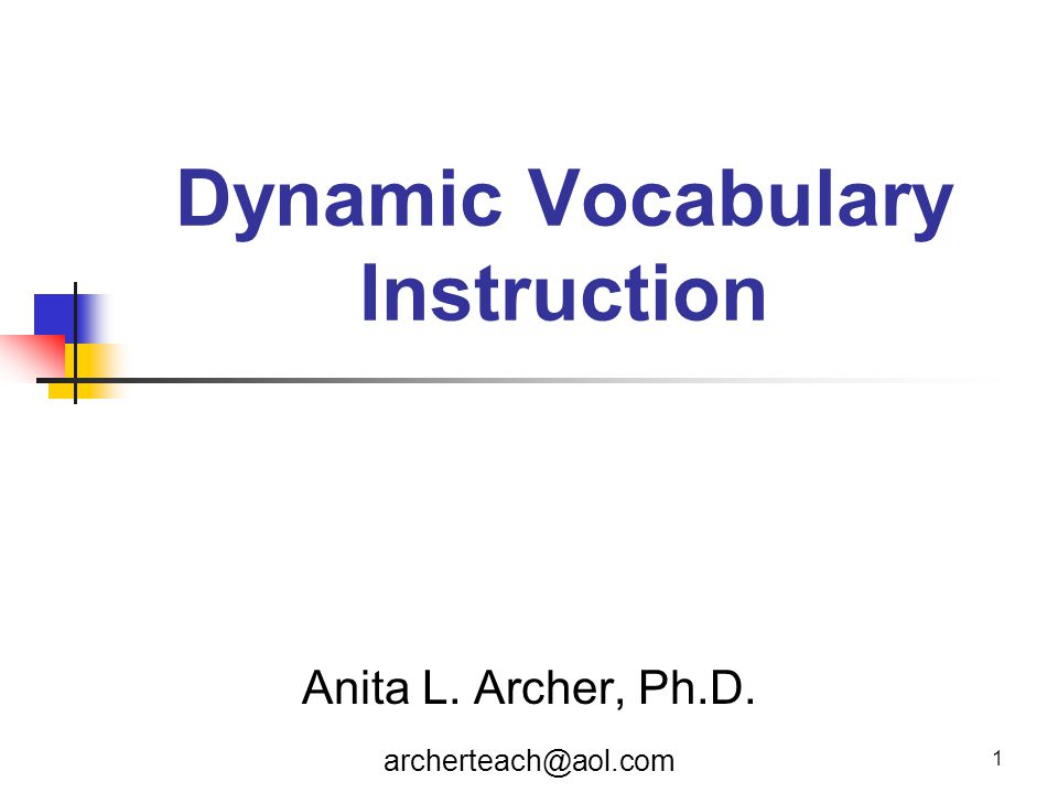 1 Dynamic Vocabulary Instruction Anita L. Archer, Ph.D. archerteach@aol.com