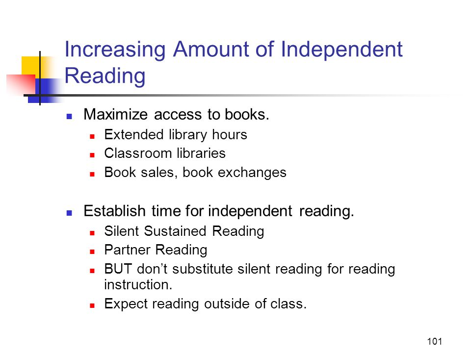 101 Increasing Amount of Independent Reading Maximize access to books.