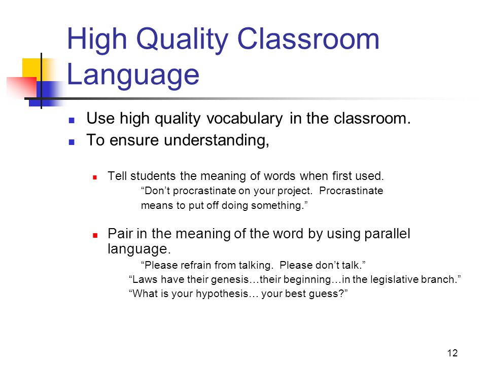 12 High Quality Classroom Language Use high quality vocabulary in the classroom.